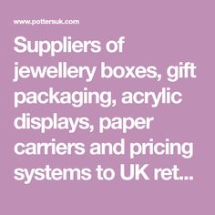 Suppliers of jewellery boxes, gift packaging, acrylic displays, paper carriers and pricing systems to UK retail jewellers and designers since 1939.