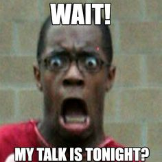 My talk is tonight? #LOL!!