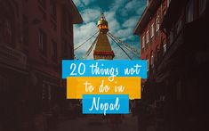 20 Things Not To Do in Nepal and enjoy a hassle free journey. Worship God, Taking Pictures, Travel Nepal, Journey, Activities, Free, The Journey