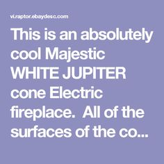 This is an absolutely cool Majestic WHITE JUPITER cone Electric fireplace.All of the surfaces of the cone shaped body, and the stovepipe are painted originalwhitepaint. Majestic was one of the major makers of cone style fireplaces and the Jupiter model is a tall slender cone. This is much smaller than the wood burning Jupiter so will fit in small spaces very nicely and doesn't require special installation.  This electric Jupiter model is for electric heat only. It has a fabulous… Electric Fireplace, White Paints, Wood Burning, Fireplaces, Small Spaces, Surface, Cool Stuff, Fit, Model