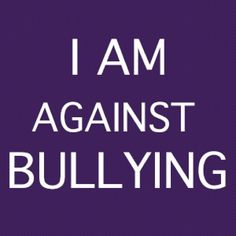 I AM AGAINST BULLYING