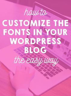 How to customize the fonts in your Wordpress website - the easy way!