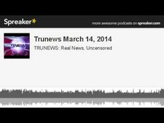Trunews March 14, 2014 (made with Spreaker)