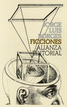 """""""Ficciones"""" (1941-2), de Jorge Luis Borges. Referencia obligada de la narrativa corta del siglo XX."""