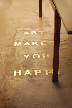 Art makes you happy.