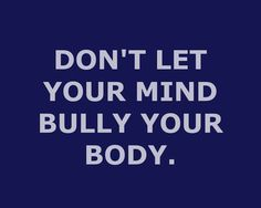 Don't let your mind bully your body! Emotional eating, fitness motivation.  Click here to read my story, about how I overcame obesity and am still fighting to reach my goals: http://alibertyfitness.blogspot.com