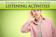 The Right Stuff: 3 Brilliant Beginner Listening Activities-targets English language learners but great for primary kids also.