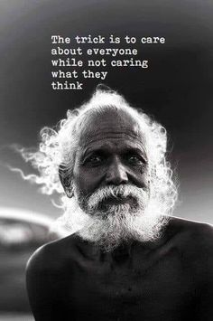 The trick is to care about everyone while not caring what thy think. Wise Quotes, Great Quotes, Quotes To Live By, Inspirational Quotes, Amazing Quotes, Spiritual Awakening, Spiritual Quotes, Positive Quotes, Awakening Quotes