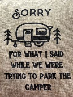 84982dff2222 Sorry For What I Said When We Were Trying To Park The Camper. Camping ...