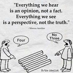"""Everything we hear is an opinion, not a fact. Everything we see is a perspective, not the truth."" -- Marcus Aurelius Want more business from social media?tk Want more business from social media? Wise Quotes, Great Quotes, Motivational Quotes, Funny Quotes, Inspirational Quotes, Motivational Pictures, Citations Sages, Reality Quotes, True Words"