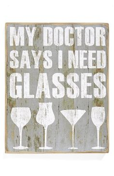 Free shipping and returns on PRIMITIVES BY KATHY 'Need Glasses' Box Sign (Nordstrom Exclusive) at Nordstrom.com. Justify your end-of-the-day glass of chardonnay (as if it needed justification!) with a rustic box sign printed with a witty juxtaposition of the phrase 'My doctor says I need glasses' and a silhouetted glassware quartet.