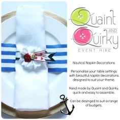 Part of the nautical range, the napkin decoration can be made in a range of colours to suit your theme. Email quaintandquirkyevents@yahoo.com or visit our website for more information www.quaintandquirkyeventhire.co.uk
