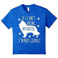Sheltie T Shirt Kids Sheltie Dog T-Shirt - If I Can't Bring Sheltie I'm Not Going 4 Royal Blue