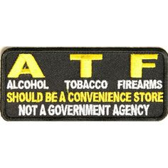 ATF, Alcohol Tobacco Firearms, Should Be A Convenience Store, Not a Government Agency Patch Funny Patches, Sew On Patches, Iron On Patches, Canned Heat, Morale Patch, Speed Dating, Iron On Applique, Pen And Paper, Firearms