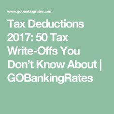 Tax Deductions 2017: 50 Tax Write-Offs You Don't Know About   GOBankingRates