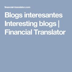 Blogs interesantes Interesting blogs   Financial Translator