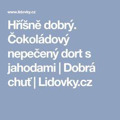 Hříšně dobrý. Čokoládový nepečený dort s jahodami | Dobrá chuť | Lidovky.cz
