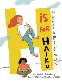 H is for Haiku: A Treasury of Haiku from A to Z, by Sydell Rosenberg, illustrated by Sawsan Chalabi (Penny Candy Books, 2018)