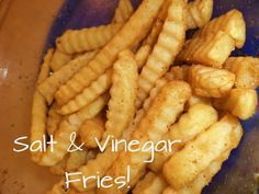 Mama Love: Salt & Vinegar Fries!! Making these tonight for my pregnant daughter!!! She went to Buffalo Wild Wings and asked for them and they gave her chicken!! Needless to say her craving was not quenched!!! LOL!!!