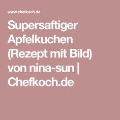 Supersaftiger Apfelkuchen (Rezept mit Bild) von nina-sun   Chefkoch.de