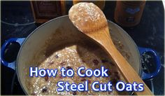 How to cook steel cut oats. Various ways, includes soak overnight, cook in the morning methods.