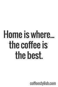 .Cool Coffee Quote  | Home is where the coffee is the best . . . and the wifi is free!.