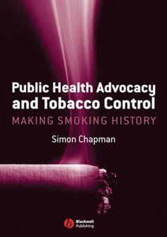 Public health advocacy and tobacco control: making smoking history (2007). Simon Chapman.