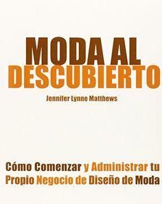 Moda Al Descubierto: Como Comenzar y Administrar Tu Propio Negocio de Diseno de Moda de Jennifer Lynne Matthews http://www.amazon.es/dp/0983132836/ref=cm_sw_r_pi_dp_imn9vb1H3S010