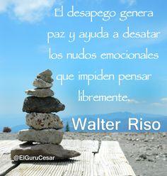 El desapego genera paz y ayuda a desatar los nudos emocionales que impiden pensar libremente. Walter Riso.  #Texto #Pensamiento #Reflexión #Quote #WalterRiso