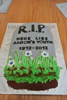 Lastly, bake a cake that will help them mourn the loss of their youth.