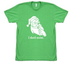 I DON'T EXIST! $29 trippstshirts.com #christmas #merry #holidays #santa #vintage #tshirts #americanapparel #awesome #cool #sweet #gnarly #music #fashion #pop #culture #popculture #60s #70s #80s #90s #00s #designs #retro #tees #trippstshirts #tshirtsrestinpeoplespersonalitees