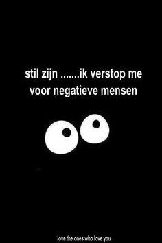 ....ik verstop me voor negatieve mensen