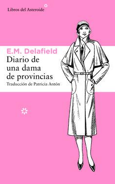 """""""Diario de una dama de provincias"""" de E. M. Delafield. Traducción de Patricia Antón. Editorial Libros del Asteroide."""