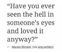 I've been loving him for four months now. His scars, his tattered beautiful past, his demons and vulnerable humaness. And the hell in his eyes. Poem Quotes, Words Quotes, Life Quotes, Sayings, Relationship Quotes, Pretty Words, Beautiful Words, Writing Tips, Writing Prompts