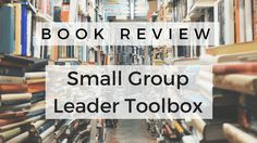 Book Review: Small Group Leader Toolbox by Michael C. Mack