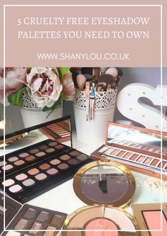 5 Cruelty Free Eyeshadow Palettes You Need To Own