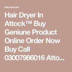 Hair Dryer In Attock™ Buy Geniune Product Online Order Now Buy Call 03007986016 Attock , Adsmixx-Free Classified Ads
