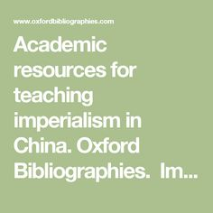 Academic resources for teaching imperialism in China. Oxford Bibliographies. Imperialism and China, c. 1800-1949 - Chinese Studies - Oxford Bibliographies