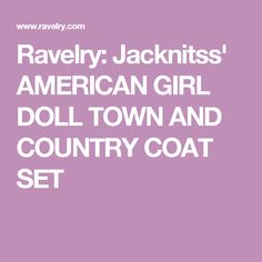Ravelry: Jacknitss' AMERICAN GIRL DOLL TOWN AND COUNTRY COAT  SET
