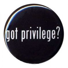 how to talk about privilege to someone who doesn't know what that is