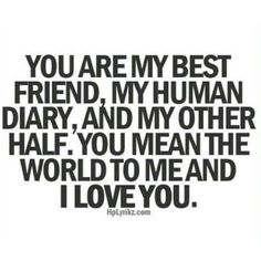 Awww my human diary! Since you actually read your diary to me which I find extremely strange and unusual but love it anyway! FROM MY BFF! Bff Quotes, Cute Quotes, Great Quotes, Quotes To Live By, Inspirational Quotes, Qoutes, Funny Quotes, Diary Quotes, Sister Quotes