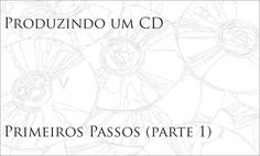Produzindo um CD: Primeiros passos (Parte 1)