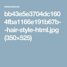 bb43e5e3704dc1604fba1166e191b67b--hair-style-html.jpg (350×525)