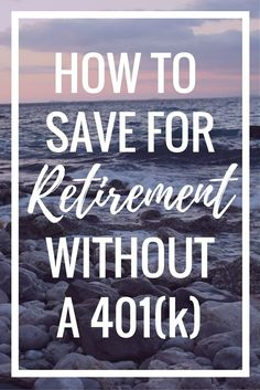 How To Save For Retirement Without a 401(k