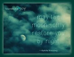 May the moon softly restore you by night