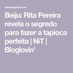 Beiju: Rita Pereira revela o segredo para fazer a tapioca perfeita | NiT | Bloglovin'