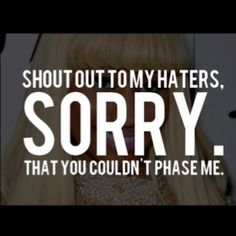 #Niki Minaj quote. I love Niki, she dont care what anybody thinks....and shes badder than your average...of course she has many haters :)