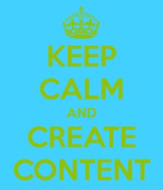 Keep Calm and Create Content - Content Marketing