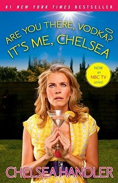 Are You There, Vodka? It's Me Chelsea. By Chelsea Handler. Hilarious!