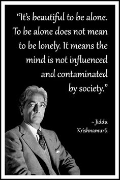 Jiddu Krishnamurti, It is beautiful to be alone, quote, philosophy, mindfulness